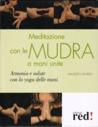 Meditazione con le mudra a mani unite: armonia e salute con lo yoga delle mani