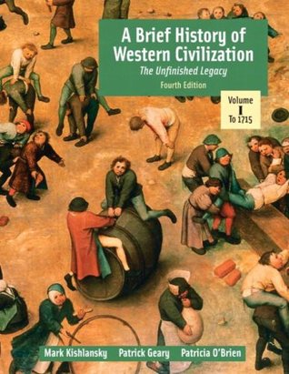 A Brief History of Western Civilization: The Unfinished Legacy, Volume I: To 1715