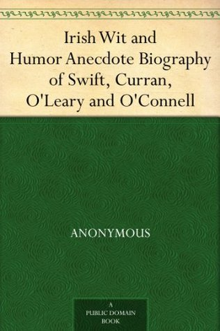 Irish Wit and Humor Anecdote Biography of Swift, Curran, O'Leary and O'Connell