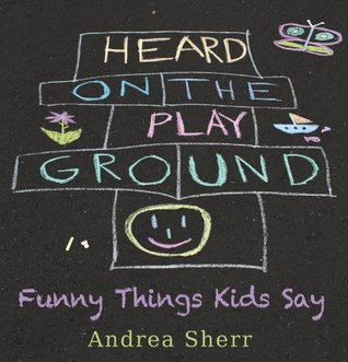 Heard on the Playground - Funny Things Kids Say