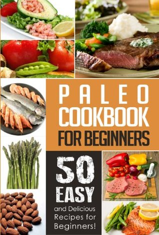 Paleo Cookbook for Beginners: 50 Delicious, Quick, and Easy Paleo Recipes for Beginners!