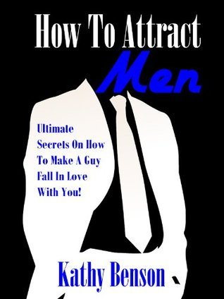 How To Attract Men: Ultimate Secrets On How To Make A Guy Fall In Love With You!