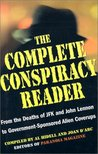 The Complete Conspiracy Reader: From the Deaths of JFK and John Lennon to Government-Sponsored Alien Coverups