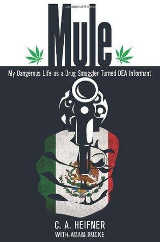 Mule: My Dangerous Life as a Drug Smuggler Turned DEA Informant