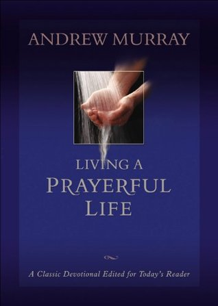 Ebook Living a Prayerful Life by Andrew Murray TXT!