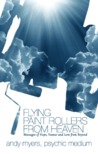 Flying Paint Rollers from Heaven: Messages of Hope, Humor and Love from Beyond