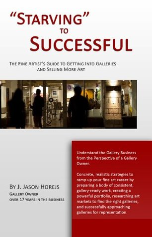 """""""Starving"""" to Successful   The Fine Artist's Guide to Getting... by J. Jason Horejs"""