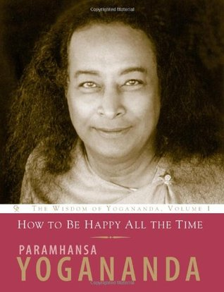 How to Be Happy All the Time(The Wisdom of Yogananda 1)