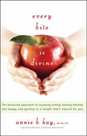 Every Bite Is Divine: The Balanced Approach to Enjoying Eating, Feeling Healthy and Happy, and Getting to a Weight That's Natural for You