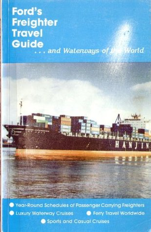 Ford's Freighter Travel Guide ... and Waterways of the World: Winter 2000-1 (96th Revised Edition)