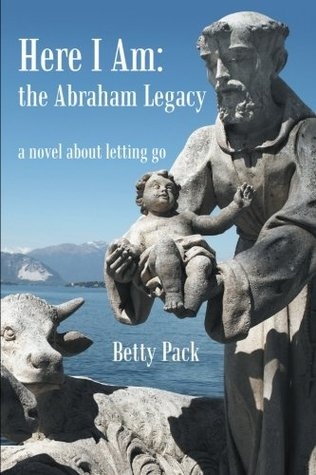 Here I Am: The Abraham Legacy: A Novel about Letting Go