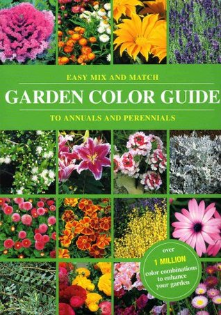 Color Garden Guide: Easy Mix and Match to Annuals and Perennials