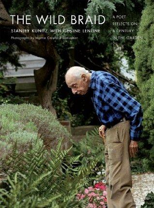 The Wild Braid by Stanley Kunitz