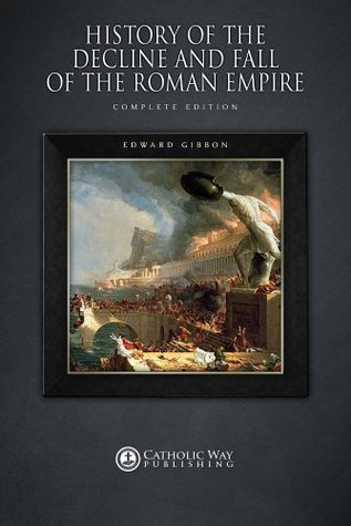 History of the Decline and Fall of the Roman Empire: Complete Edition