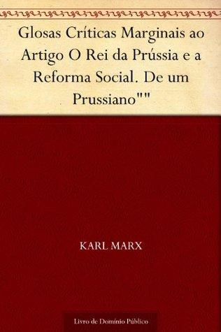 Glosas Críticas Marginais ao Artigo o rei da Prússia e a Reforma Social. De um Prussiano