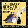 Always Postpone Meetings with Time-Wasting Morons (Dilbert #1)