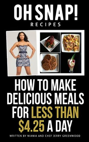 Oh Snap! Recipes: How to make delicious meals for less than $4.25 a day