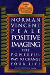 Positive Imaging: The Powerful Way to Change Your Life