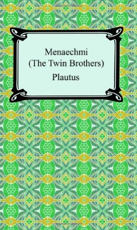 Menaechmi; Or, the Twin-Brothers by Plautus