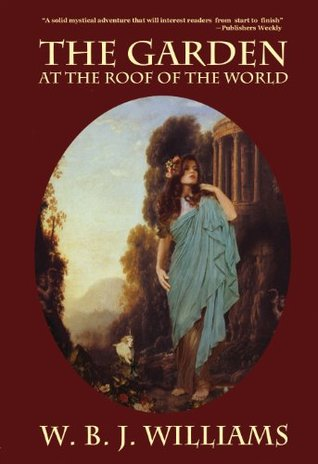 Ebook The Garden at the Roof of the World by W.B.J. Williams TXT!