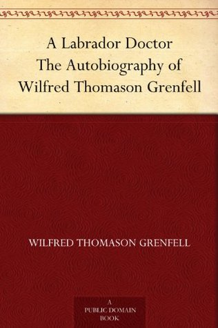 a-labrador-doctor-the-autobiography-of-wilfred-thomason-grenfell
