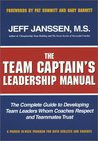 The Team Captain's Leadership Manual: The Complete Guide to Developing Team Leaders Whom Coaches Respect and Teammates Trust
