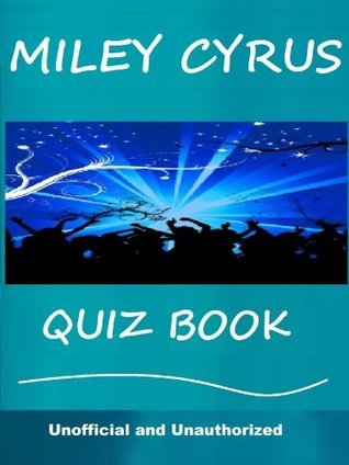 The Unofficial Miley Cyrus Quiz Book