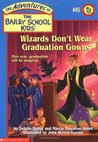 Wizards Don't Wear Graduation Gowns (The Adventures Of The Bailey School Kids, #45)