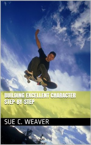 Building Excellent Character Step-By-Step