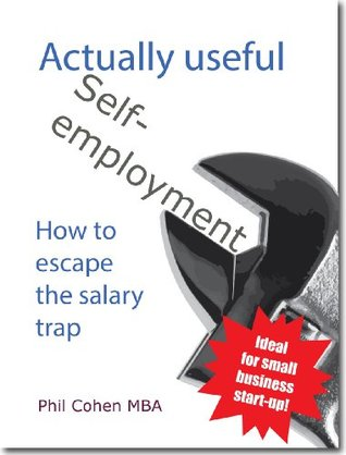 Actually useful self-employment: How to escape the salary trap (Actually useful books)