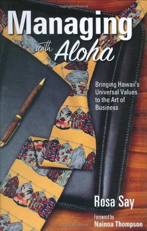 Managing with Aloha: Bringing Hawaii's Universal Values to the Art of Business