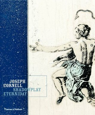Joseph Cornell: Shadowplay. . .Eterniday