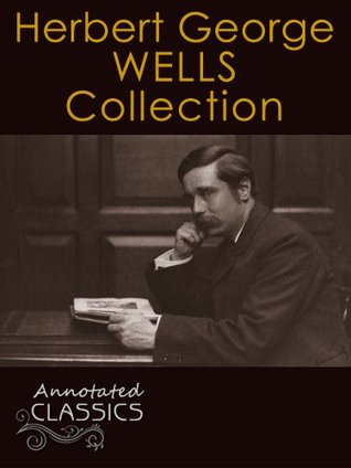 H.G. Wells: Collection of 92 Works with analysis and historical background (Annotated and Illustrated) (Annotated Classics)