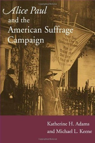 Alice Paul and the American Suffrage Campaign by Katherine H. Adams