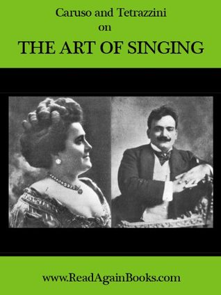 """Caruso and Tetrazzini on the Art of Singing (Annotated) includes Luisa Tetrazzini's """"Advice To Young Singers"""""""