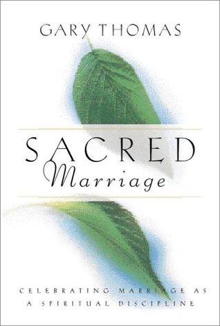 Sacred Marriage: Celebrating Marriage as a Spiritual Discipline