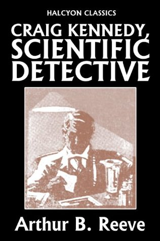 Craig Kennedy, Scientific Detective Collection: 13 Complete Novels (Unexpurgated Edition)