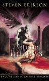 Blood Follows (The Tales of Bauchelain and Korbal Broach, #1)