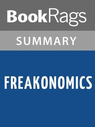Freakonomics: A Rogue Economists Explores the Hidden Side of Everything, by Steven D. Levitt & Stephen J Dubner | Summary & Study Guide