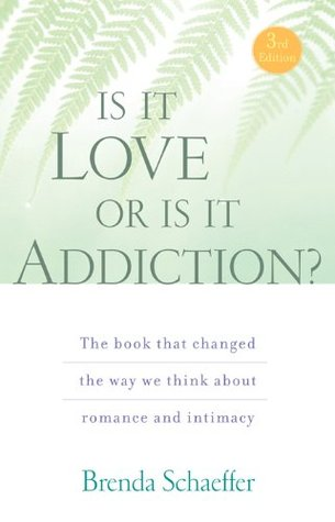 Is It Love or Is It Addiction Third Edition by Brenda Schaeffer