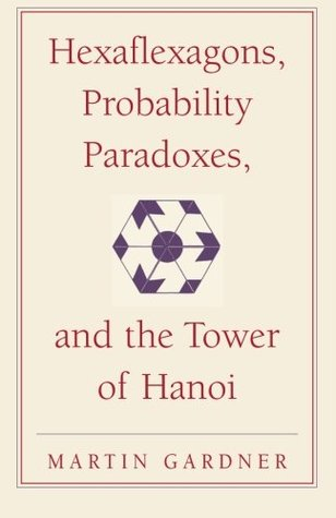 Hexaflexagons, Probability Paradoxes & the Tower of Hanoi (New Martin Gardner Mathematical Library)