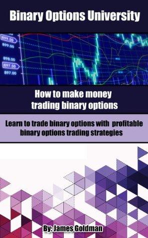 Binary Options University: How to make money trading binary options with profitable binary options trading strategies