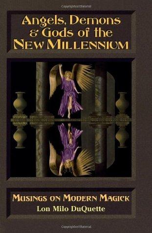 Angels, Demons & Gods of the New Millenium by Lon Milo DuQuette