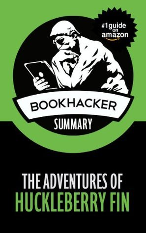 The Adventures of Huckleberry Finn (A BookHacker Summary)