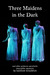 Three Maidens in the Dark