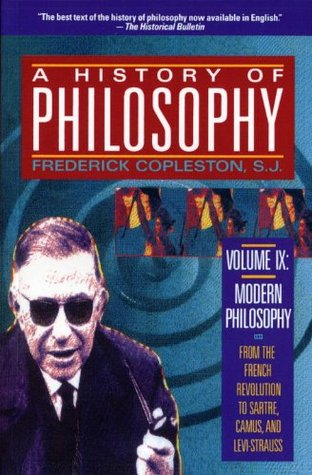 A History of Philosophy, Vol 9: Modern Philosophy, from the French Revolution to Sartre, Camus, and Levi-Strauss