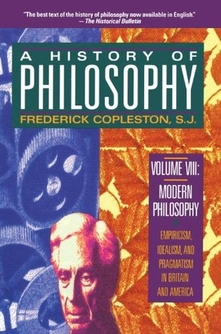 A History of Philosophy, Vol. 8: Modern Philosophy, Empiricism, Idealism, and Pragmatism in Britain and America