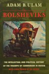 Bolsheviks: The Intellectual & Political History of the Triumph of Communism in Russia