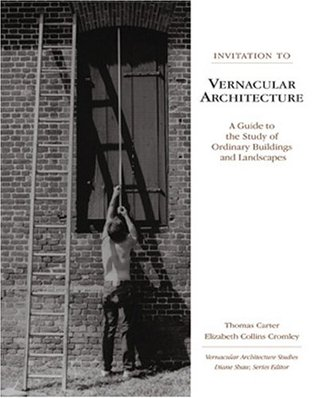 Invitation to Vernacular Architecture: A Guide to the Study of Ordinary Buildings and Landscapes