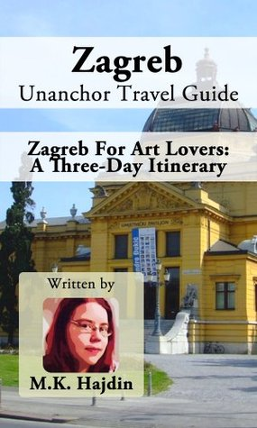 Zagreb Unanchor Travel Guide - Zagreb For Art Lovers: A Three-Day Itinerary
